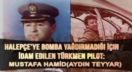 Halepçeye bomba yağdırmadığı için idam edilen pilot