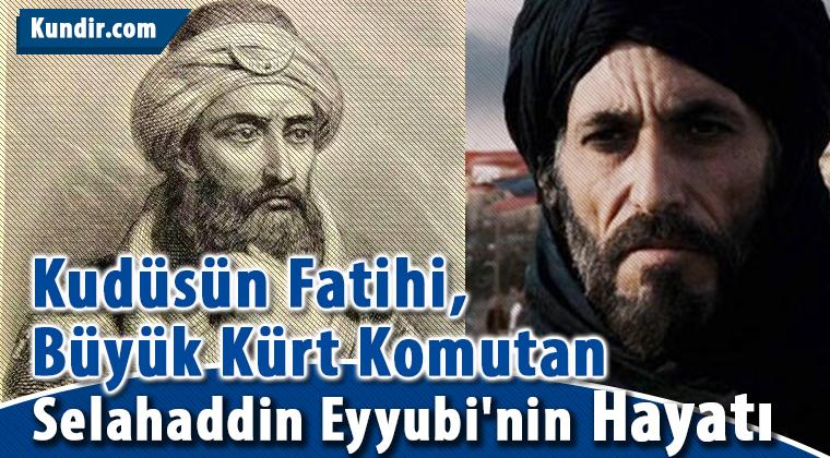 Kudüsün Fatihi, Büyük Kürt Komutan Selahaddin Eyyubi'nin Hayatı