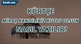 Kürtçe Miraç Kandiliniz Kutlu Olsun Nasıl Yazılır