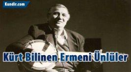 Kürt Bilinen Ermeni Ünlüler